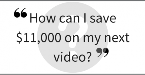 """How can I save $11,000 on my next video?"" Video Answers. Episode 36."
