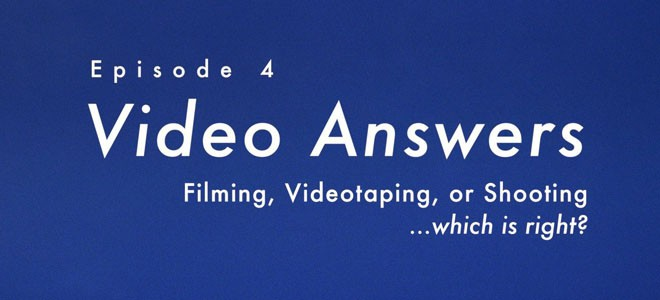 """Filming, Shooting or Videotaping…Which is Right?"" Video Answers. Episode 4."