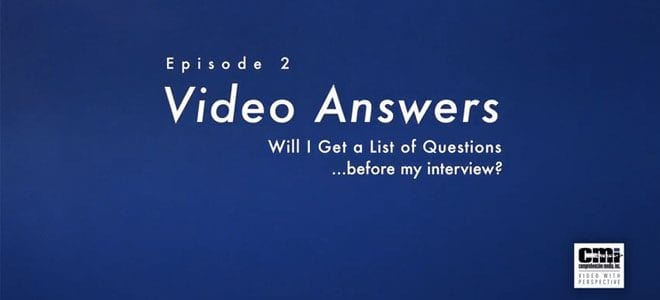 """Will I get a list of questions before my interview?"" Video Answers. Episode 2."