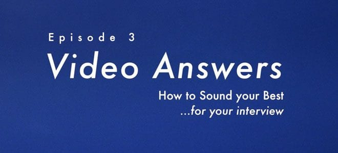 """How to sound your best for your interview."" Video Answers. Episode 3."