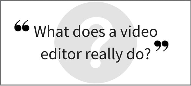 """What does a video editor really do?"" Video Answers. Episode 17."