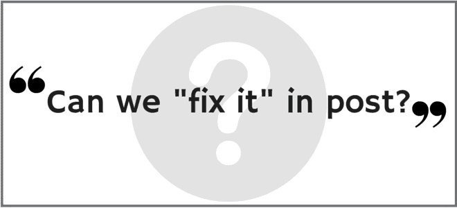 """""""Can we 'fix it' in post?"""" Video Answers. Episode 15."""
