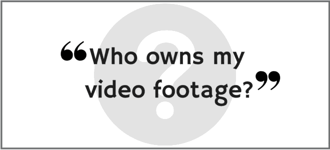 """Who owns my video footage?"" Video Answers. Episode19."