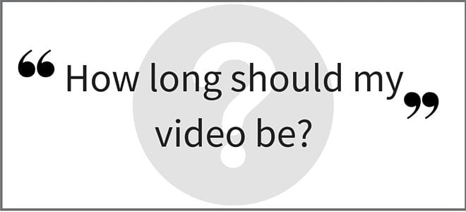 """How long should my video be?"" Video Answers. Episode 23."