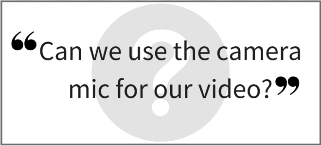 """""""Can we use the camera mic for our video?""""Video Answers. Episode 30."""
