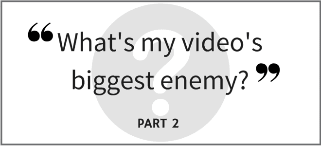 """What's my video's biggest enemy?"" Video Answers. Episode 33. Part 2"