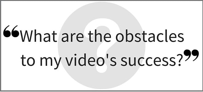 """What are the obstacles to my video's success?"" Video Answers. Episode 39."
