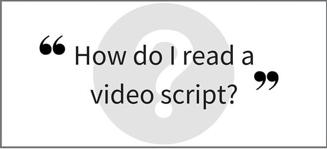"""How do I read a video script?"" Video Answers. Episode 43. Part 2."