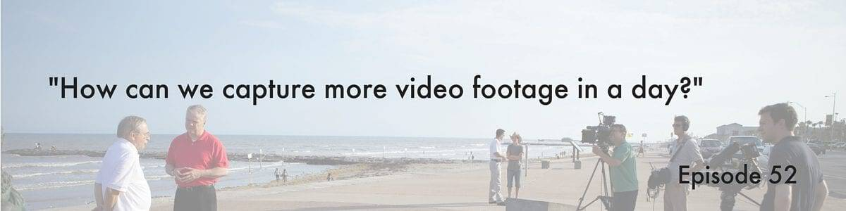 """How can we capture more video footage in a day?"" Video Answers. Episode 52."