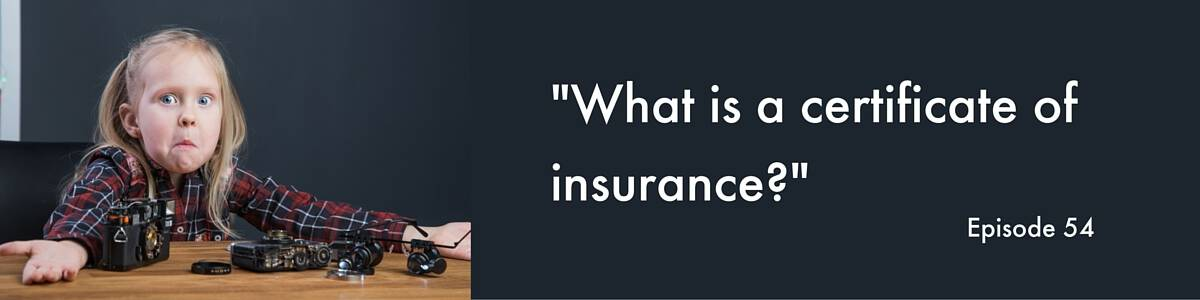 """""""What is a certificate of insurance?"""" Video Answers. Episode 54."""