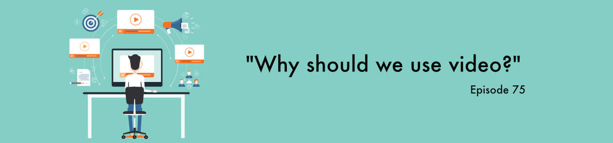 """Why should we use video?"" Video Answers. Episode 75."