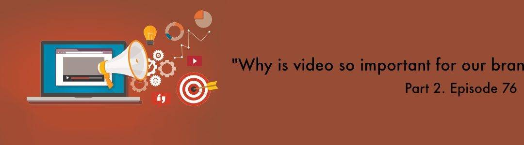 """""""Why is video so important for our brand?"""" Video Answers. Episode 76."""