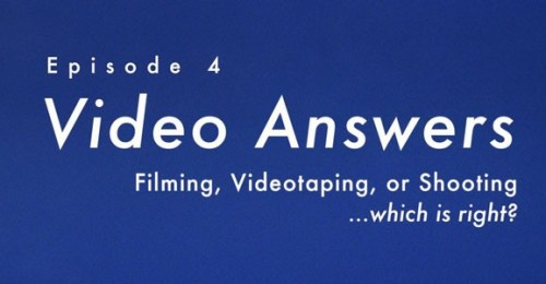 Filming, Shooting or Videotaping... Which is Right? Video Answers, Episode 4.