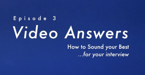 How to sound your best for your interview. Video Answers, Episode 3